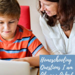 Homeschooling Questions I am Always Asked (with answers) – Volume 1