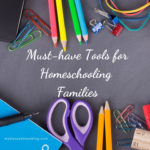 Must-Have Tools for Homeschooling Families!