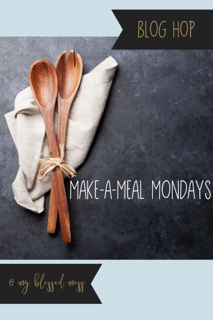Make-a-Meal Mondays at My Blessed Mess